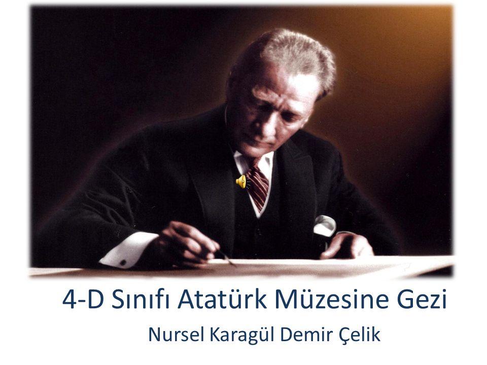 4-D Sınıfı Atatürk Müzesine Gezi Nursel Karagül Demir Çelik