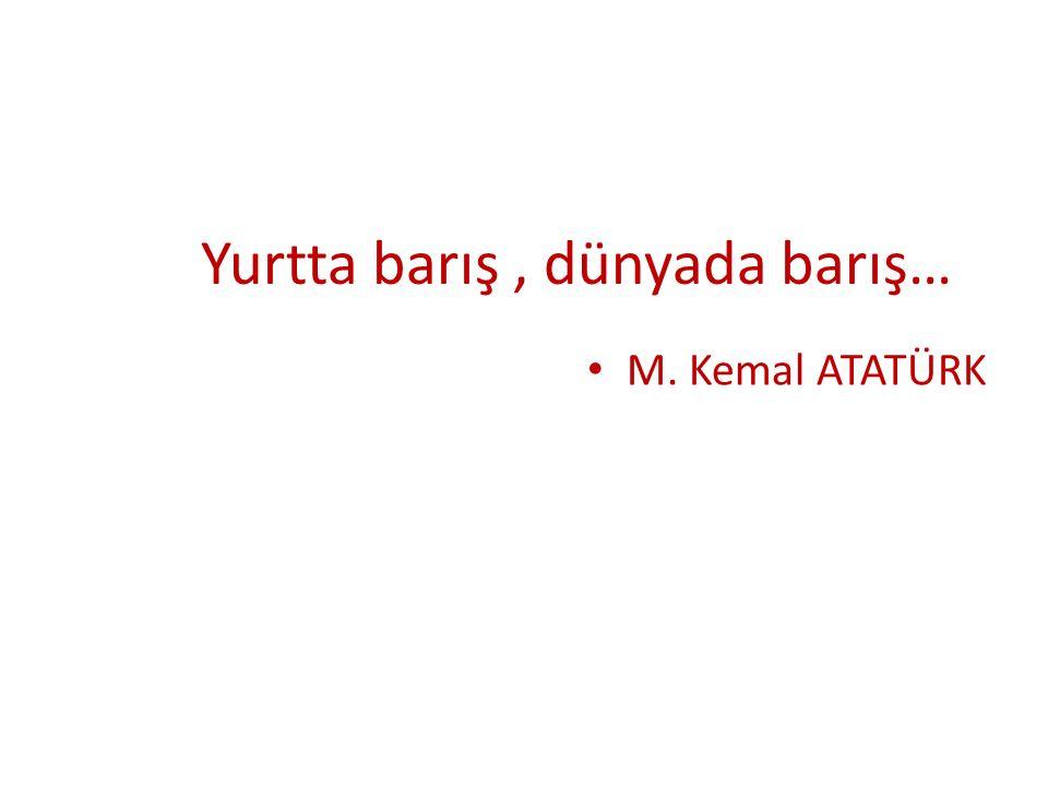 Yurtta barış, dünyada barış… M. Kemal ATATÜRK