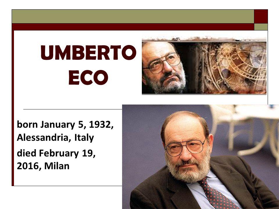 UMBERTO ECO born January 5, 1932, Alessandria, Italy died February 19, 2016, Milan