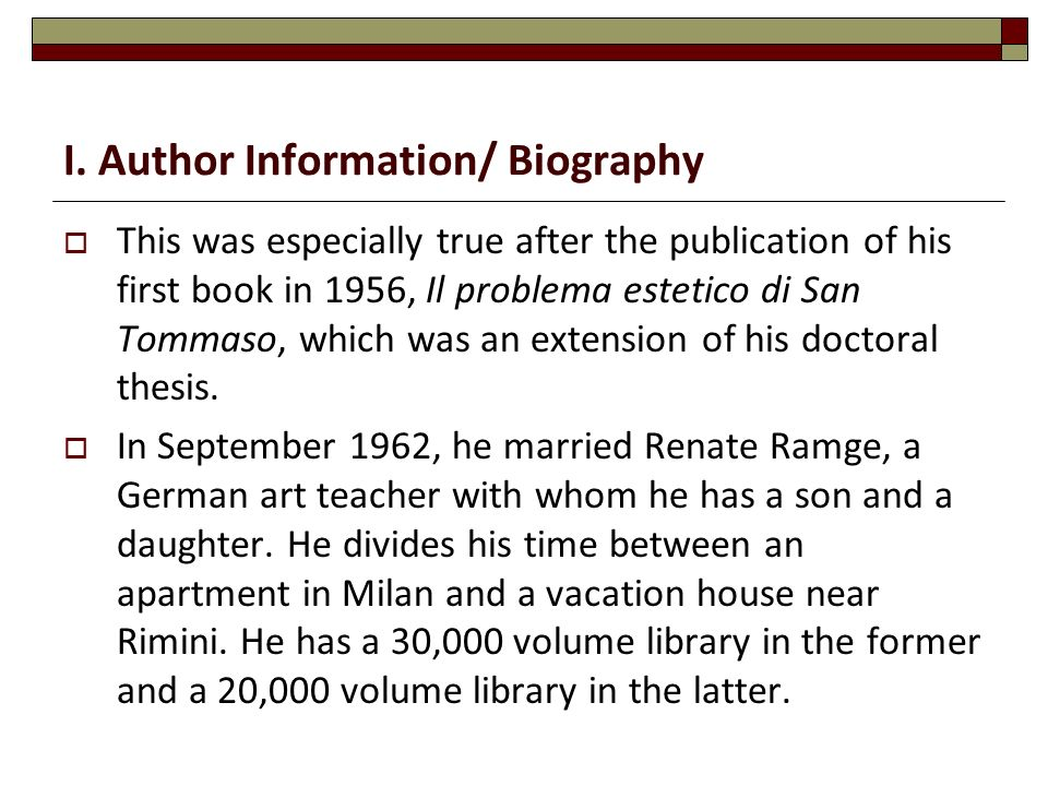 I. Author Information/ Biography  This was especially true after the publication of his first book in 1956, Il problema estetico di San Tommaso, whic