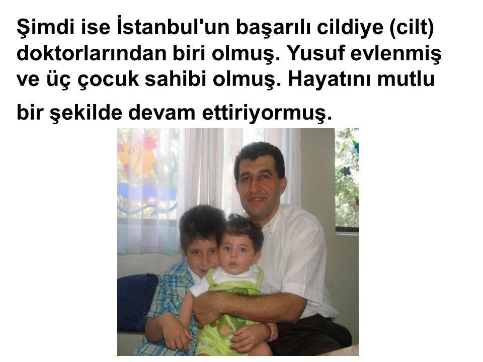 Şimdi ise İstanbul un başarılı cildiye (cilt) doktorlarından biri olmuş.