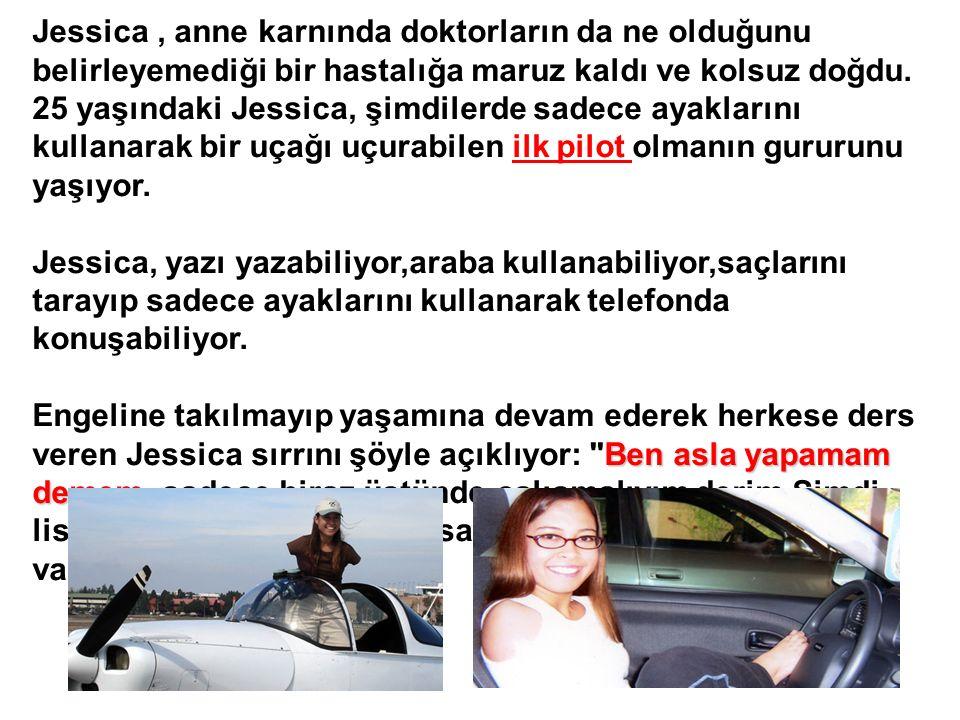 Ben asla yapamam demem Jessica, anne karnında doktorların da ne olduğunu belirleyemediği bir hastalığa maruz kaldı ve kolsuz doğdu.