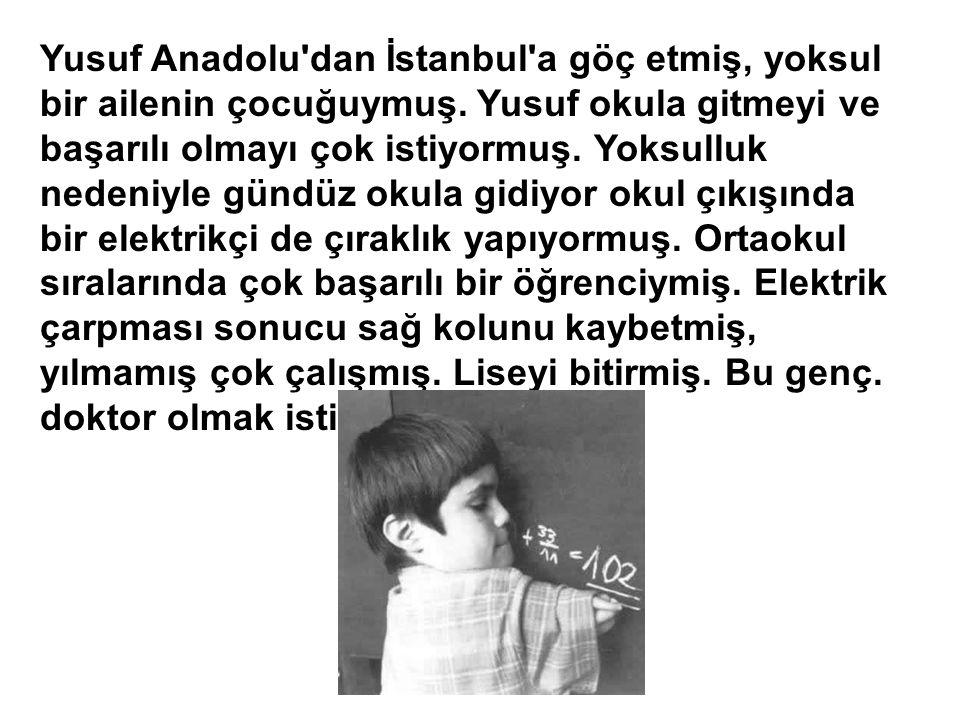 Yusuf Anadolu dan İstanbul a göç etmiş, yoksul bir ailenin çocuğuymuş.