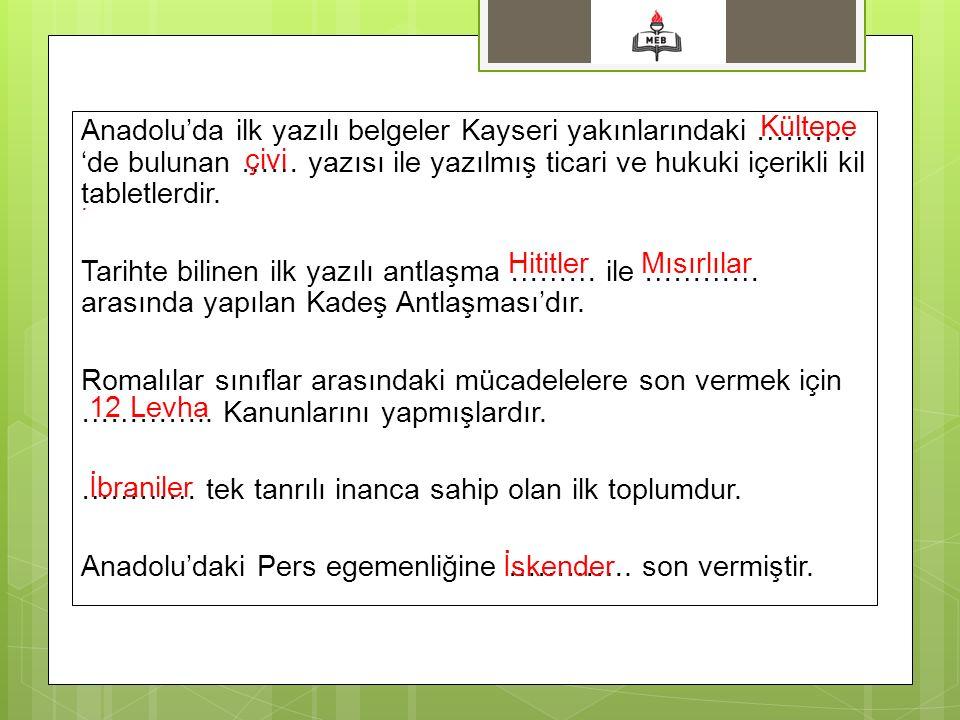 Anadolu'da ilk yazılı belgeler Kayseri yakınlarındaki ……….