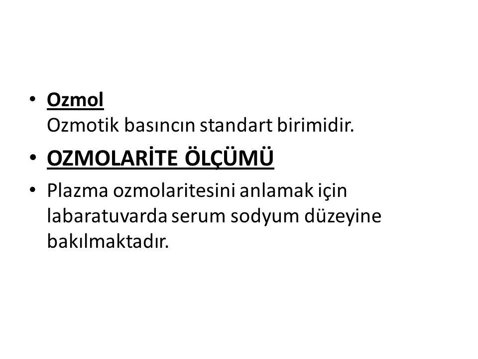 Ozmol Ozmotik basıncın standart birimidir. OZMOLARİTE ÖLÇÜMÜ Plazma ozmolaritesini anlamak için labaratuvarda serum sodyum düzeyine bakılmaktadır.