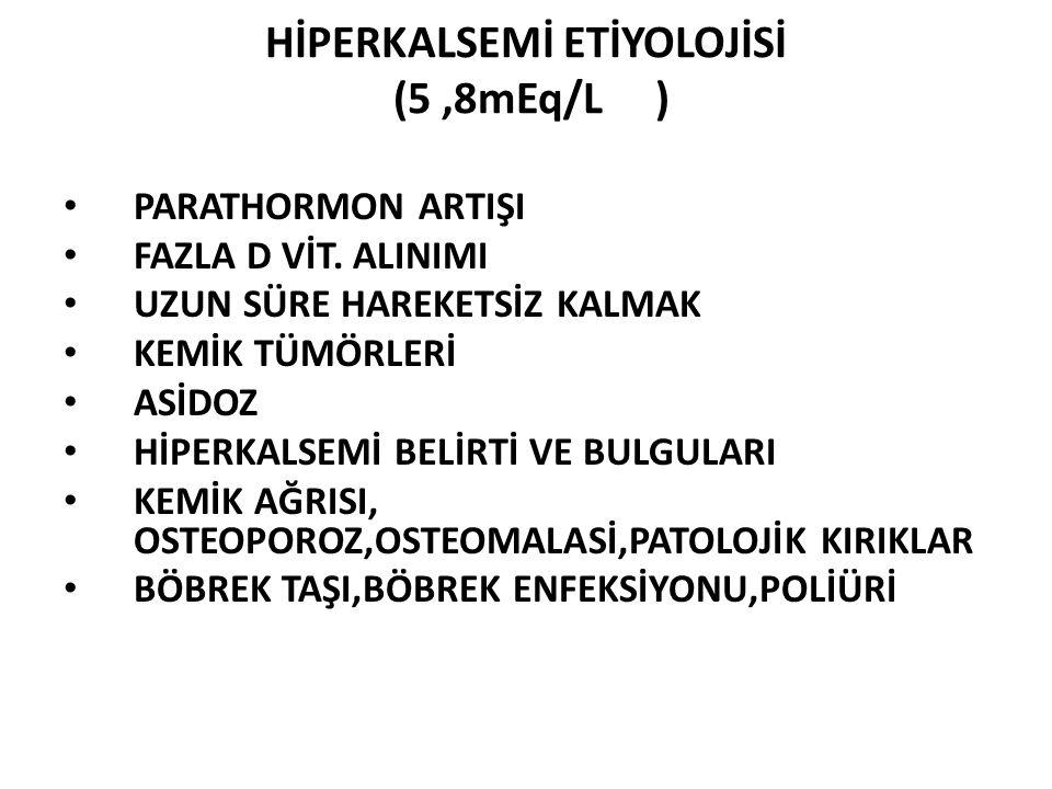 HİPERKALSEMİ ETİYOLOJİSİ (5,8mEq/L ) PARATHORMON ARTIŞI FAZLA D VİT.