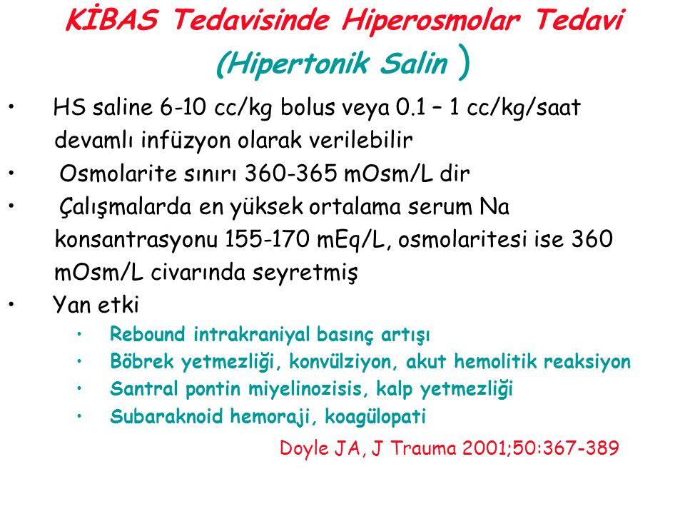 KİBAS Tedavisinde Hiperosmolar Tedavi (Hipertonik Salin ) HS saline 6-10 cc/kg bolus veya 0.1 – 1 cc/kg/saat devamlı infüzyon olarak verilebilir Osmol