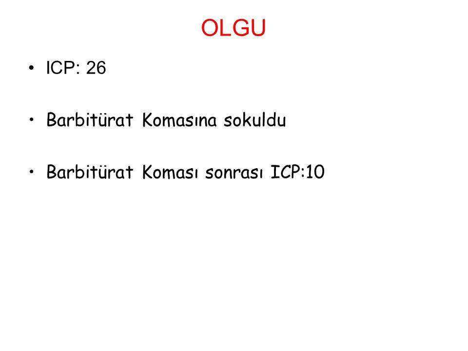 OLGU ICP: 26 Barbitürat Komasına sokuldu Barbitürat Koması sonrası ICP:10