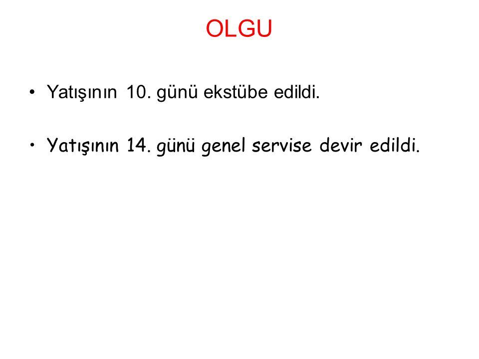 OLGU Yatışının 10. günü ekstübe edildi. Yatışının 14. günü genel servise devir edildi.