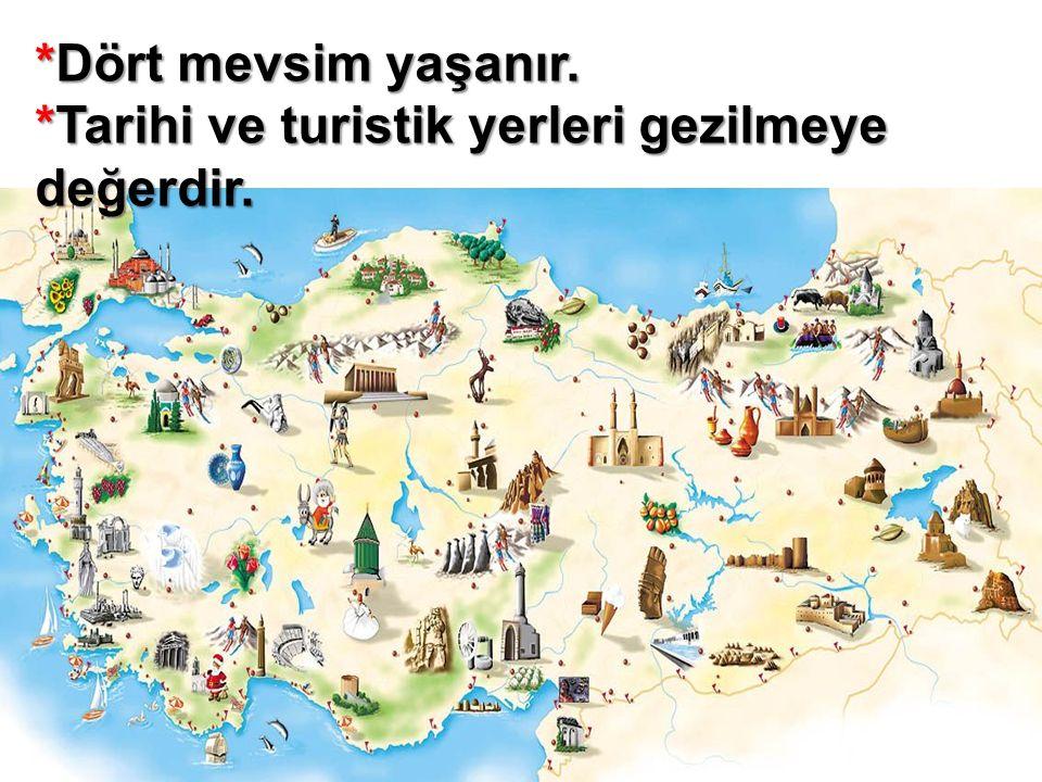 *Dört mevsim yaşanır. *Tarihi ve turistik yerleri gezilmeye değerdir.