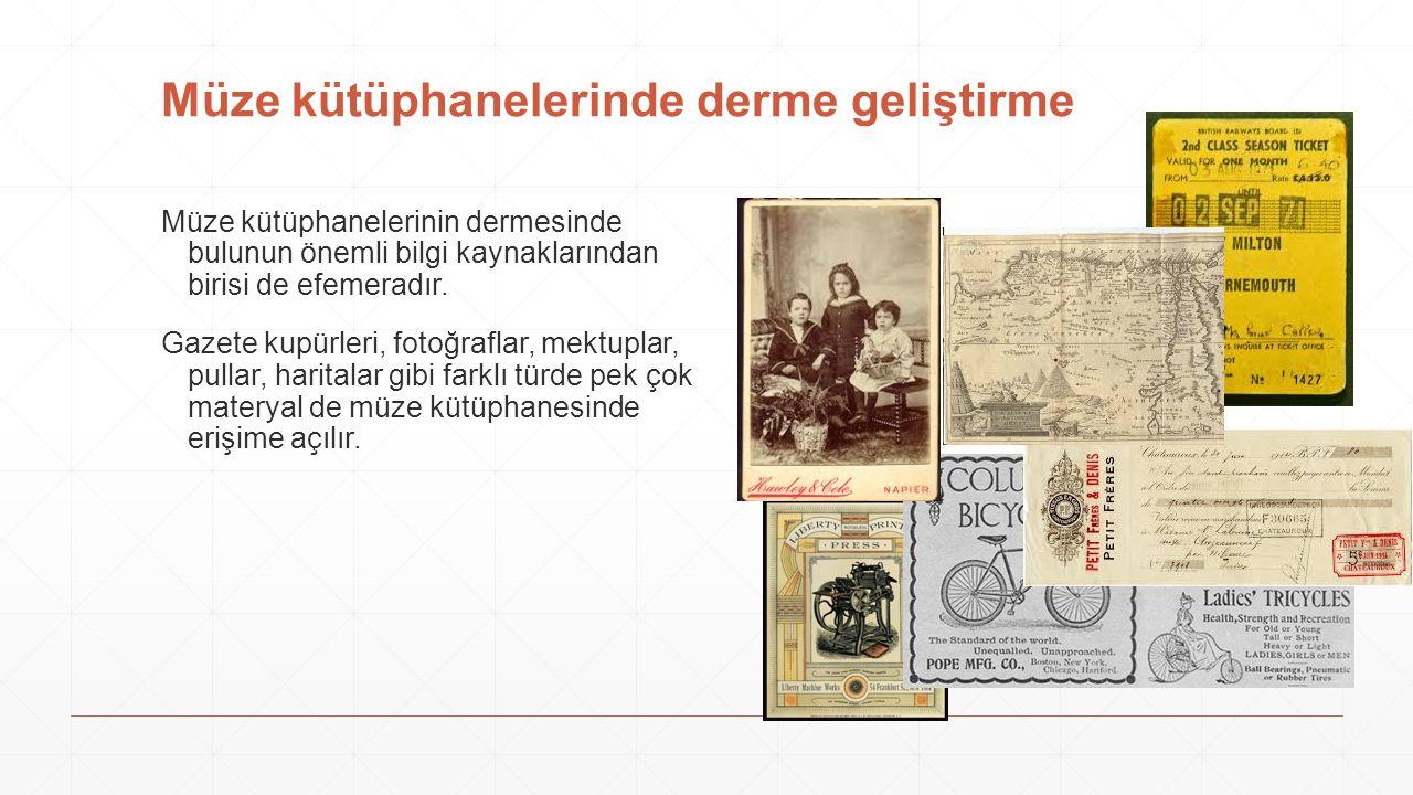 Müze kütüphanelerinin dermesinde bulunun önemli bilgi kaynaklarından birisi de efemeradır. Gazete kupürleri, fotoğraflar, mektuplar, pullar, haritalar