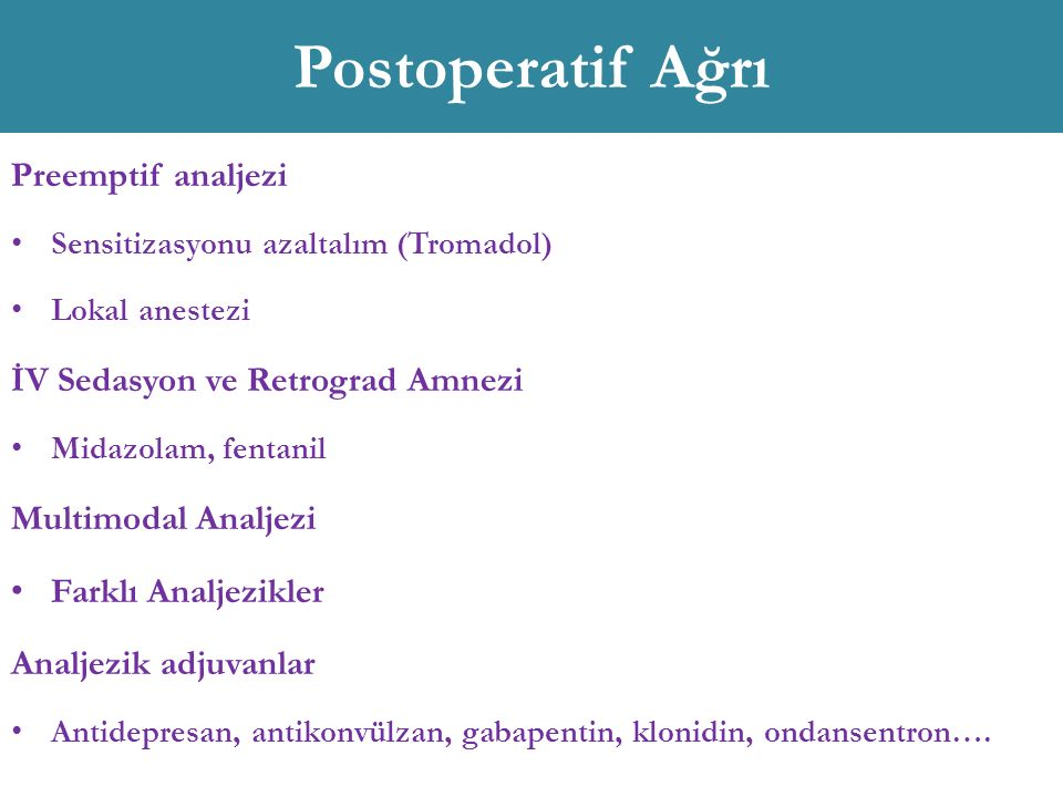 Postoperatif Ağrı Preemptif analjezi Sensitizasyonu azaltalım (Tromadol) Lokal anestezi İV Sedasyon ve Retrograd Amnezi Midazolam, fentanil Multimodal