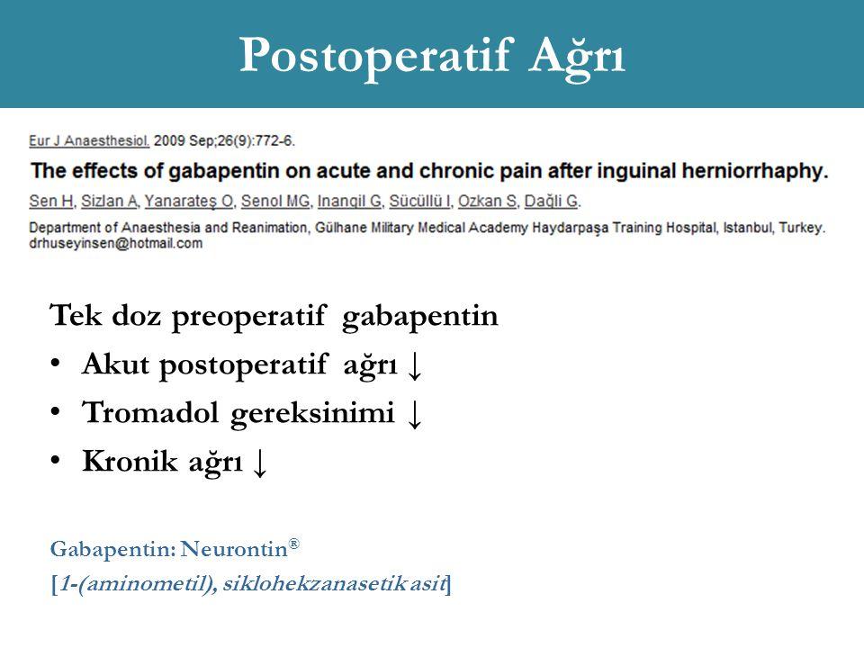 Postoperatif Ağrı Tek doz preoperatif gabapentin Akut postoperatif ağrı ↓ Tromadol gereksinimi ↓ Kronik ağrı ↓ Gabapentin: Neurontin ® [1-(aminometil), siklohekzanasetik asit]