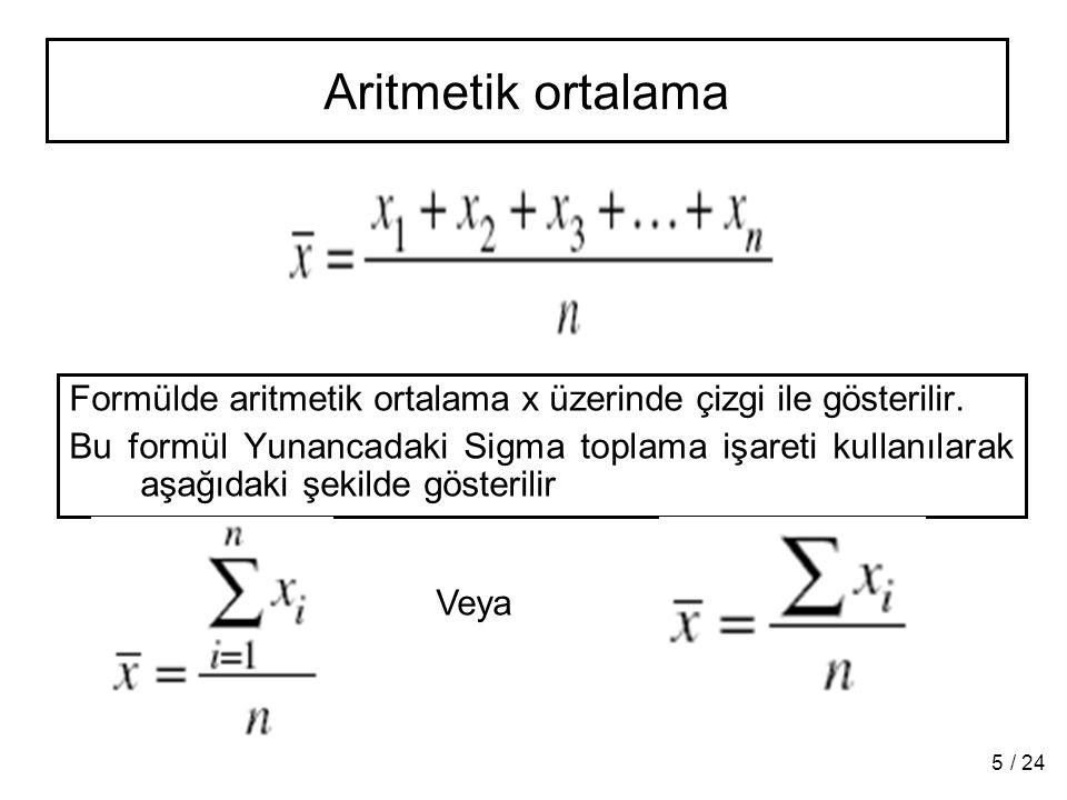 Aritmetik ortalama Formülde aritmetik ortalama x üzerinde çizgi ile gösterilir.