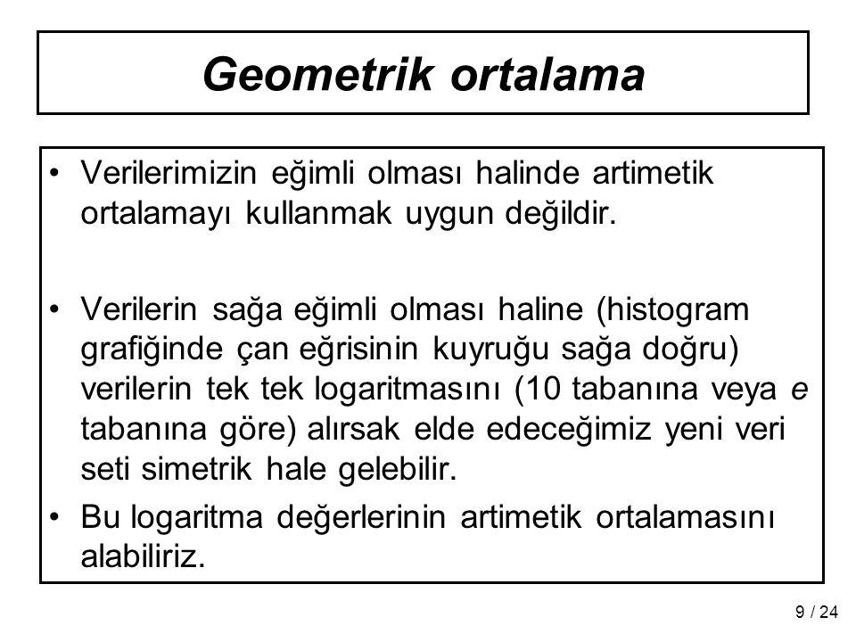 Geometrik ortalama Verilerimizin eğimli olması halinde artimetik ortalamayı kullanmak uygun değildir.