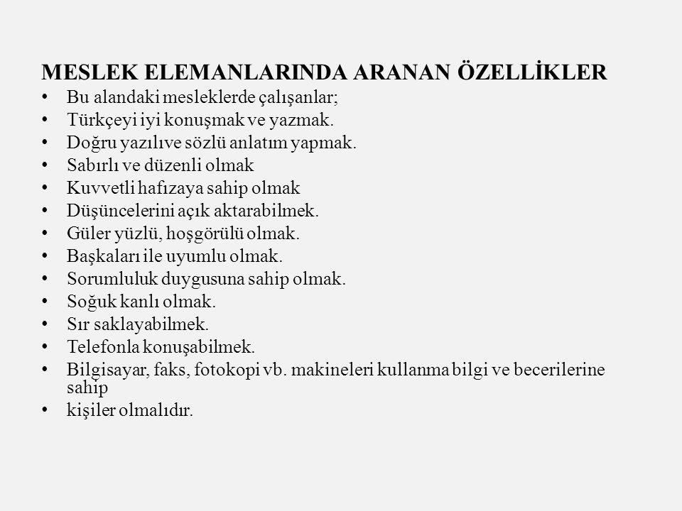 MESLEK ELEMANLARINDA ARANAN ÖZELLİKLER Bu alandaki mesleklerde çalışanlar; Türkçeyi iyi konuşmak ve yazmak.