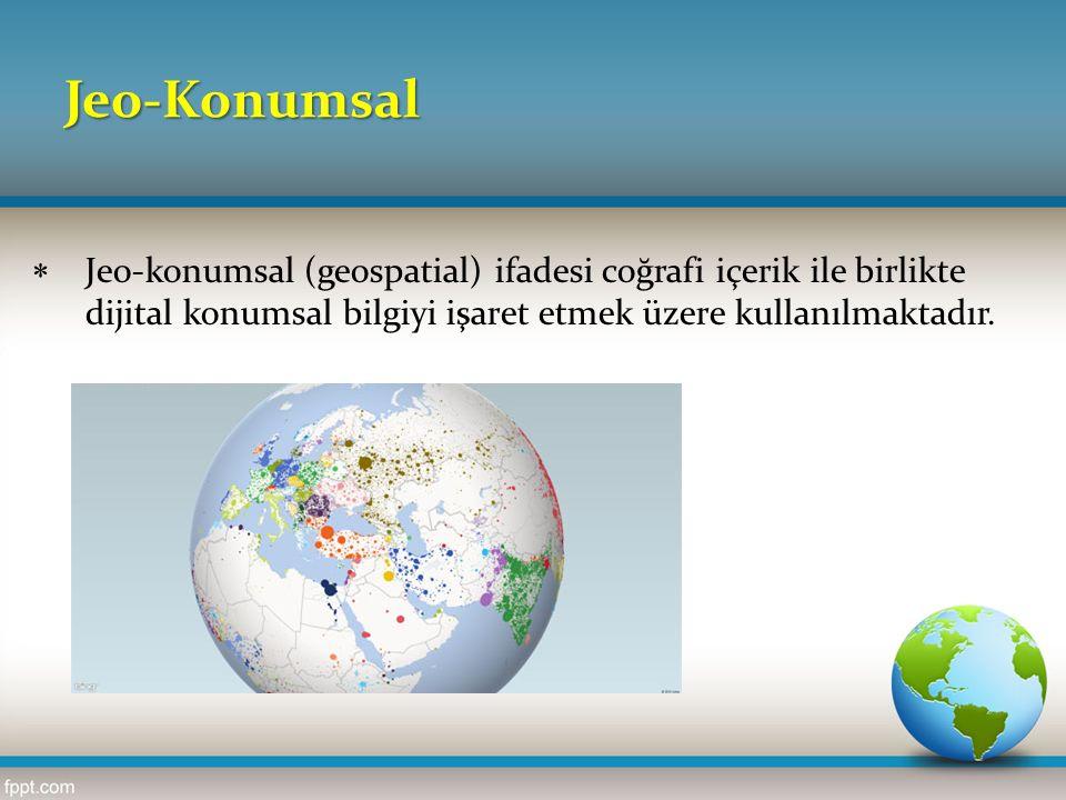 Jeo-Konumsal  Jeo-konumsal (geospatial) ifadesi coğrafi içerik ile birlikte dijital konumsal bilgiyi işaret etmek üzere kullanılmaktadır.