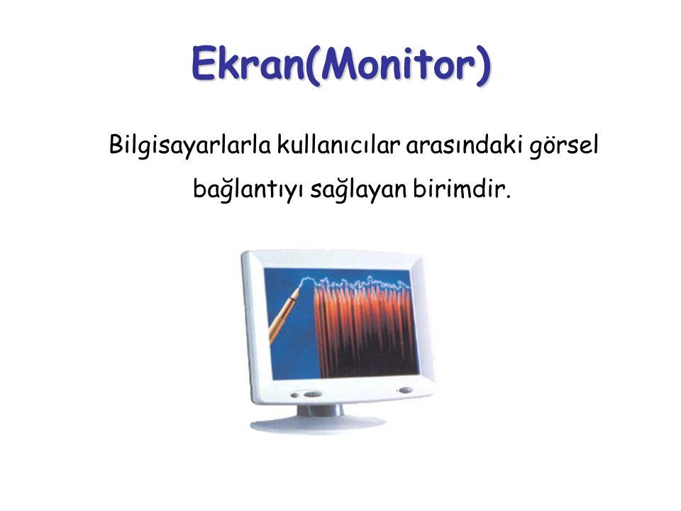 Ekran(Monitor) Bilgisayarlarla kullanıcılar arasındaki görsel bağlantıyı sağlayan birimdir.