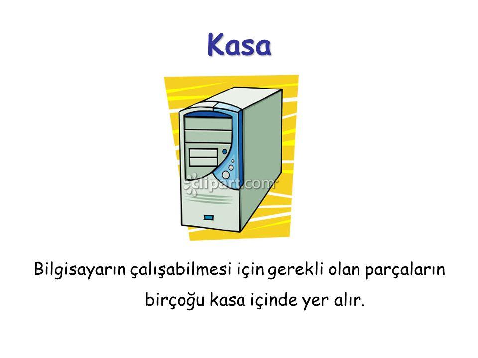 Kasa Bilgisayarın çalışabilmesi için gerekli olan parçaların birçoğu kasa içinde yer alır.