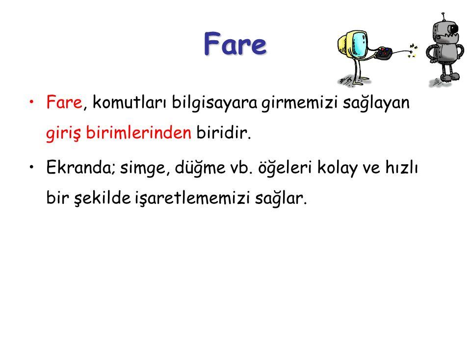 Fare Fare, komutları bilgisayara girmemizi sağlayan giriş birimlerinden biridir.