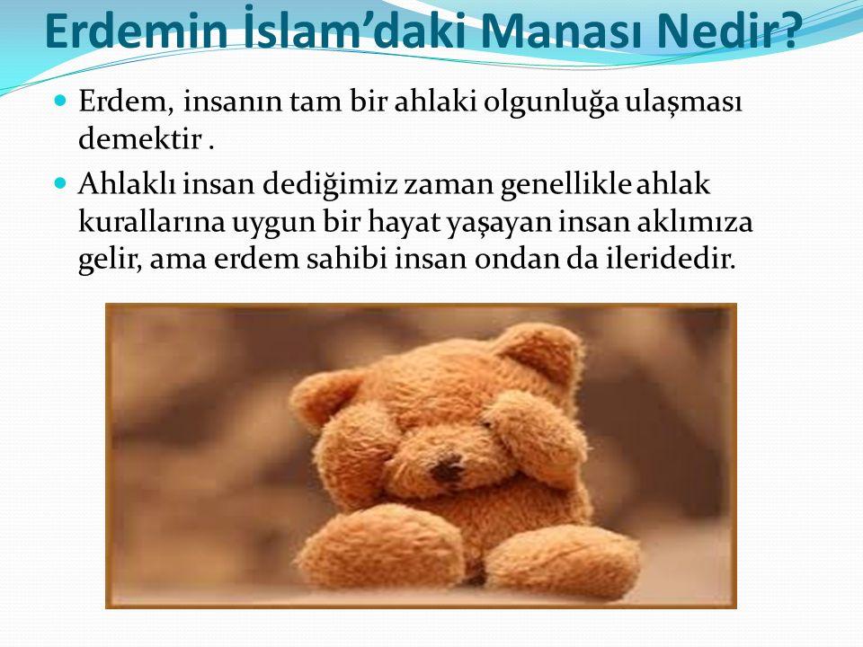 Erdemin İslam'daki Manası Nedir. Erdem, insanın tam bir ahlaki olgunluğa ulaşması demektir.