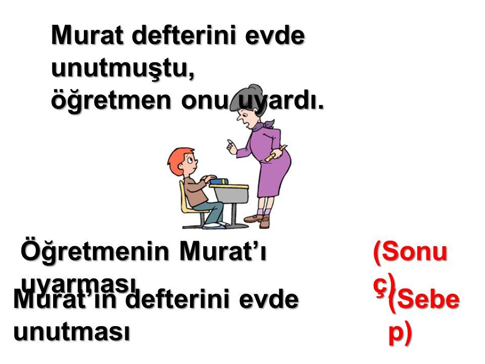 Murat defterini evde unutmuştu, öğretmen onu uyardı.