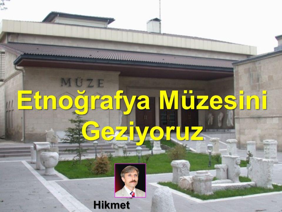 Etnoğrafya Müzesini Geziyoruz Hikmet SIRMA