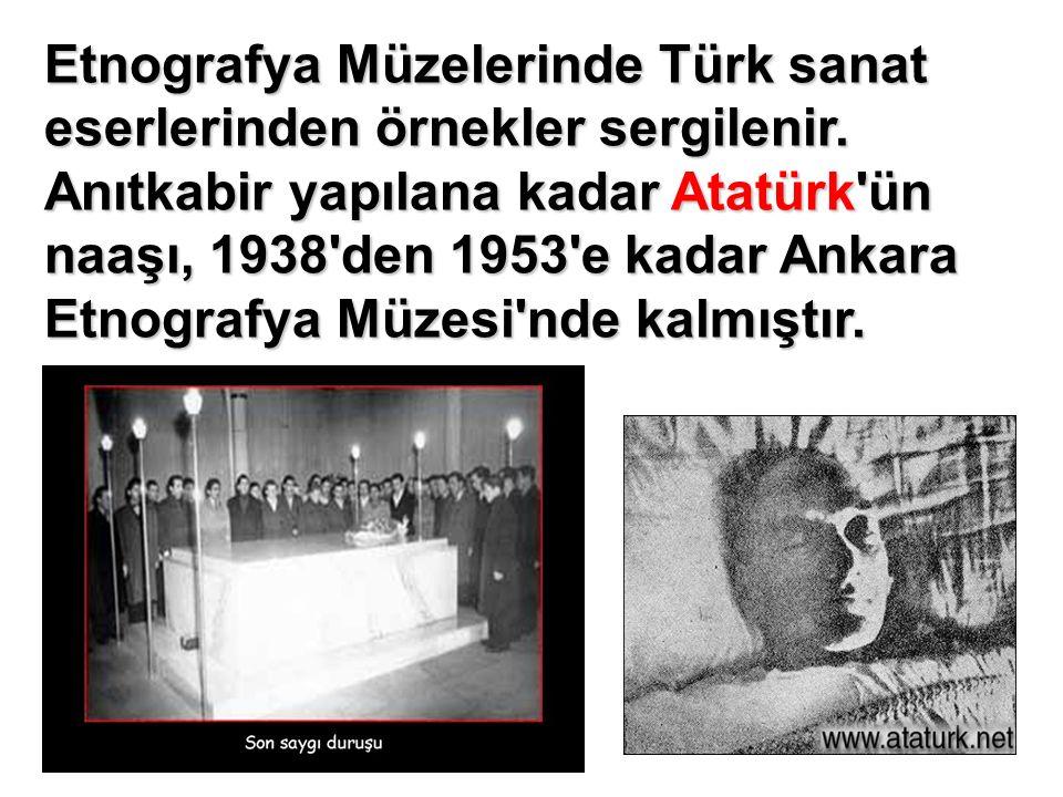 Etnografya Müzelerinde Türk sanat eserlerinden örnekler sergilenir. Anıtkabir yapılana kadar Atatürk'ün naaşı, 1938'den 1953'e kadar Ankara Etnografya