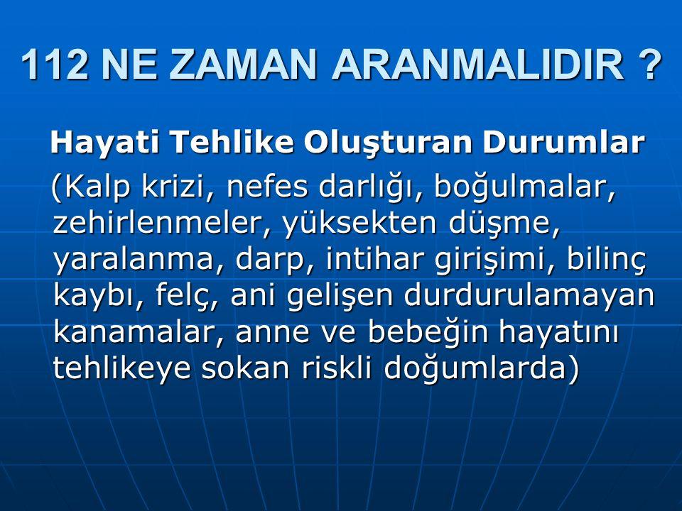 112 NE ZAMAN ARANMALIDIR .