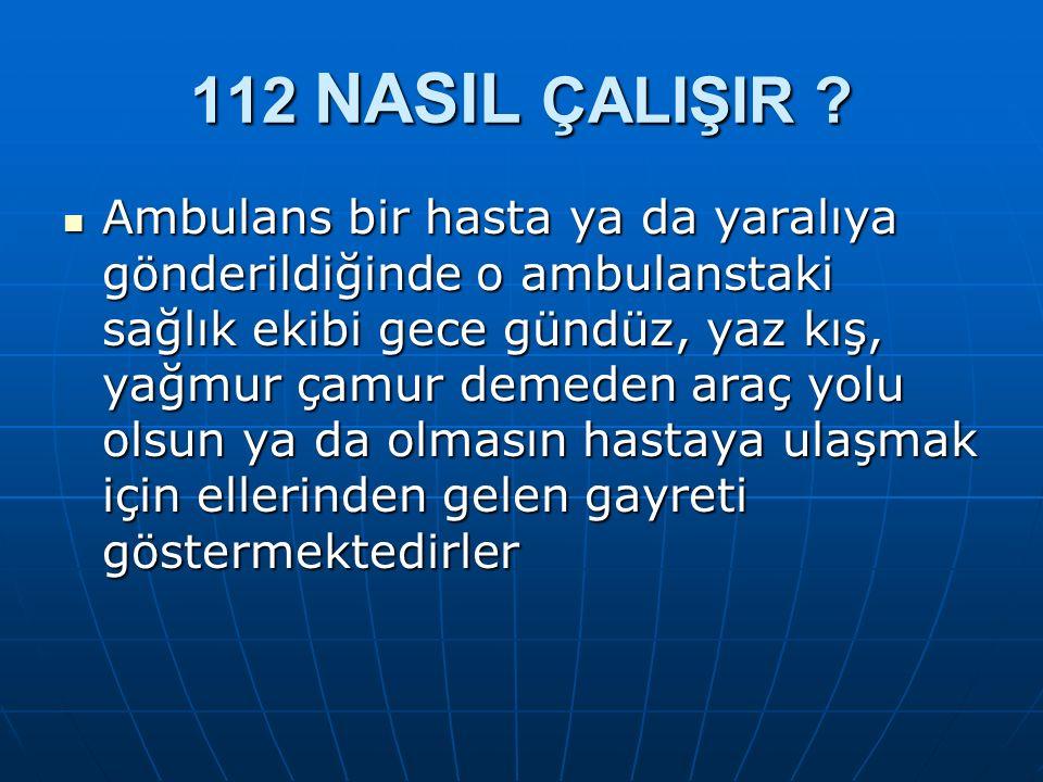 Ambulansların hasta ve yaralılara ulaşma süresi 112'nin telefonla ilk aranmasını takiben ambulans ekibinin hasta ya da yaralılara ulaşmasıyla sona eren süreçtir.