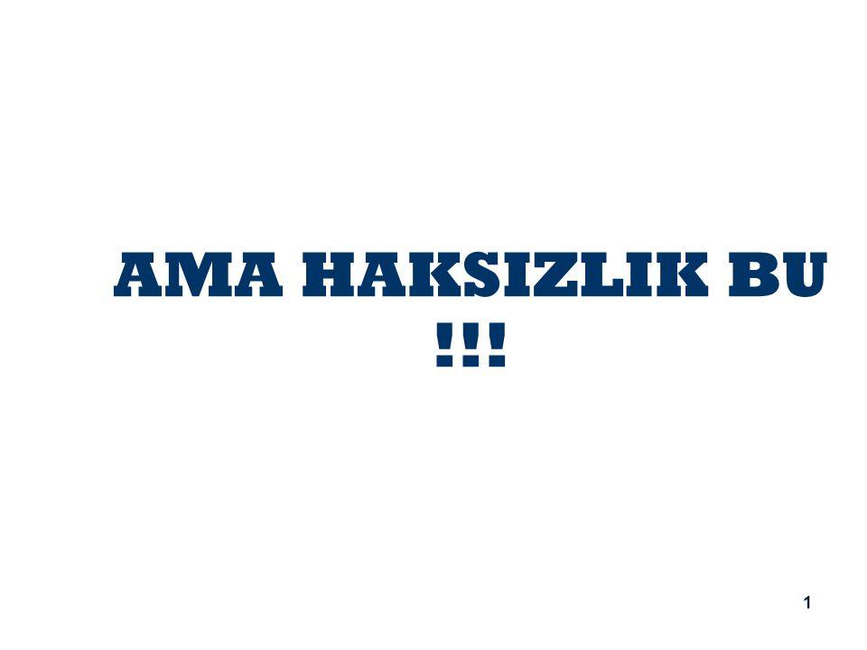 AMA HAKSIZLIK BU !!! 1 1