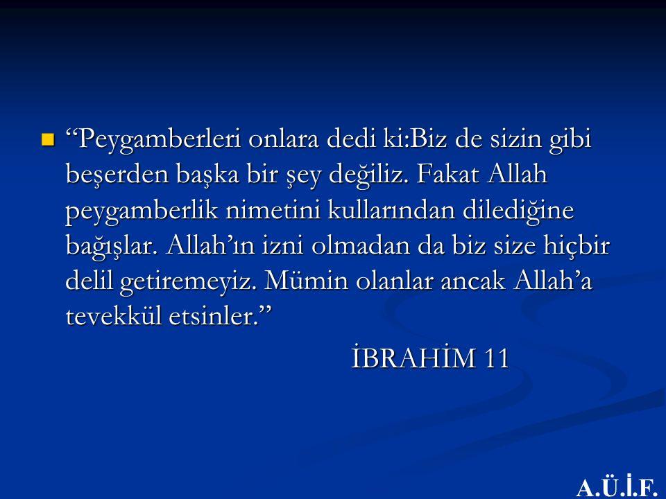 """""""Peygamberleri onlara dedi ki:Biz de sizin gibi beşerden başka bir şey değiliz. Fakat Allah peygamberlik nimetini kullarından dilediğine bağışlar. All"""