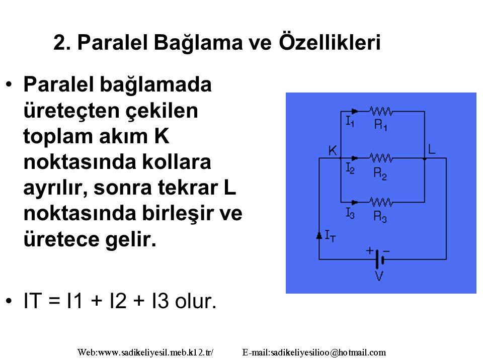 2. Paralel Bağlama ve Özellikleri Paralel bağlamada üreteçten çekilen toplam akım K noktasında kollara ayrılır, sonra tekrar L noktasında birleşir ve