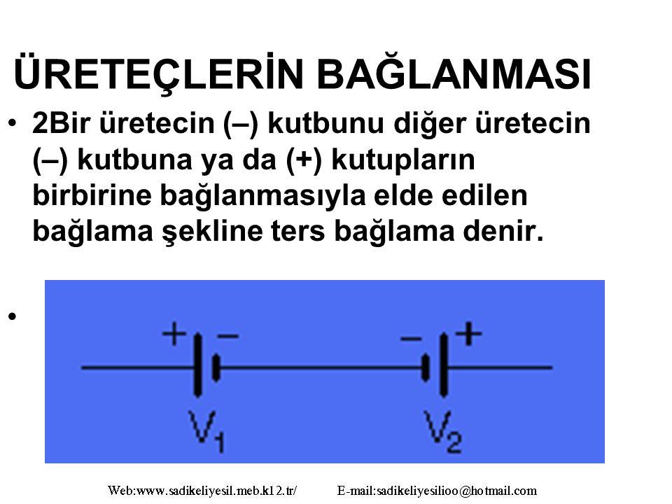 ÜRETEÇLERİN BAĞLANMASI 2Bir üretecin (–) kutbunu diğer üretecin (–) kutbuna ya da (+) kutupların birbirine bağlanmasıyla elde edilen bağlama şekline ters bağlama denir.