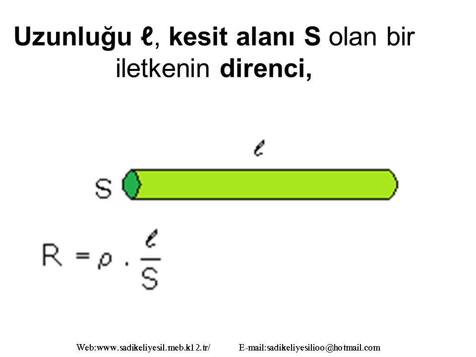 Uzunluğu ℓ, kesit alanı S olan bir iletkenin direnci,