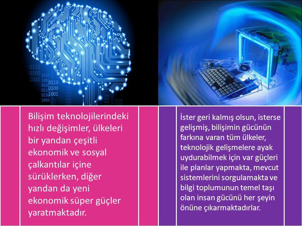 Bilişim teknolojilerindeki hızlı değişimler, ülkeleri bir yandan çeşitli ekonomik ve sosyal çalkantılar içine sürüklerken, diğer yandan da yeni ekonomik süper güçler yaratmaktadır.