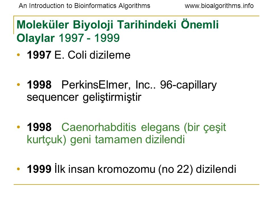 An Introduction to Bioinformatics Algorithmswww.bioalgorithms.info 1997 E. Coli dizileme 1998 PerkinsElmer, Inc.. 96-capillary sequencer geliştirmişti