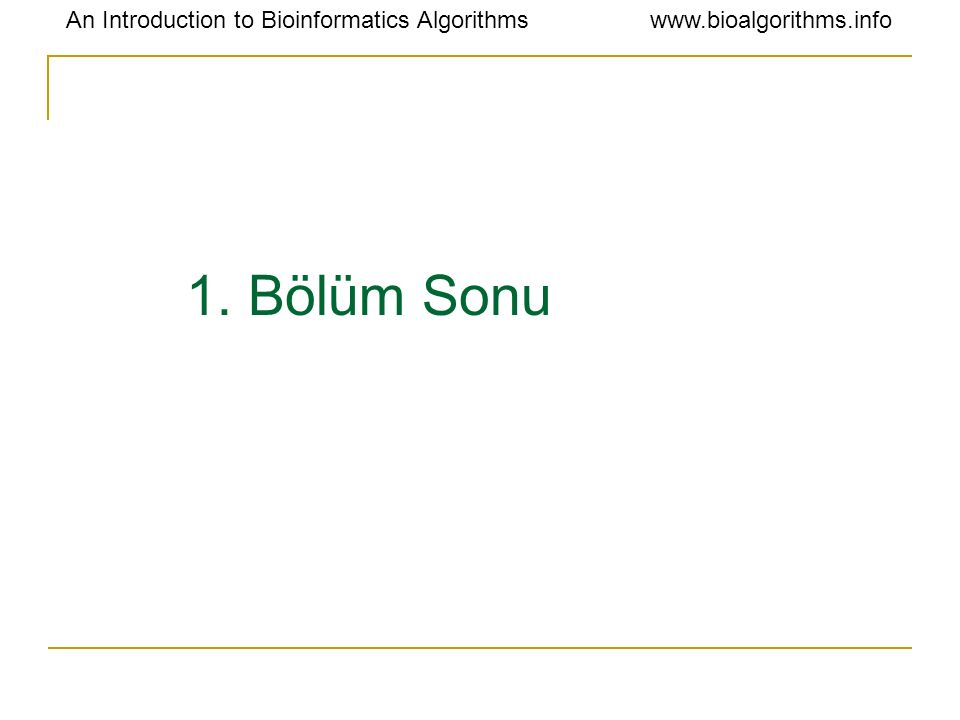 An Introduction to Bioinformatics Algorithmswww.bioalgorithms.info 1. Bölüm Sonu