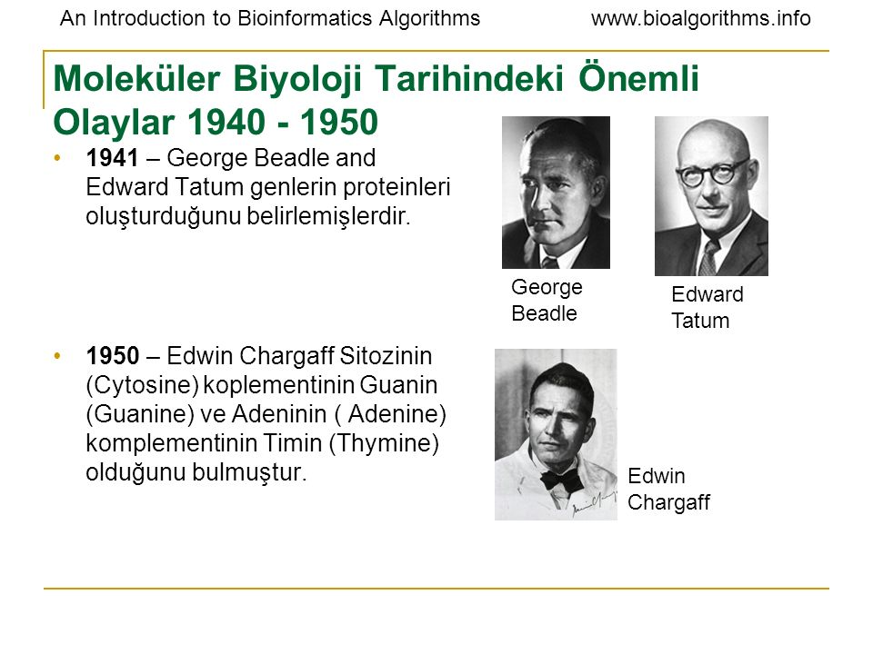 An Introduction to Bioinformatics Algorithmswww.bioalgorithms.info Moleküler Biyoloji Tarihindeki Önemli Olaylar 1940 - 1950 1941 – George Beadle and