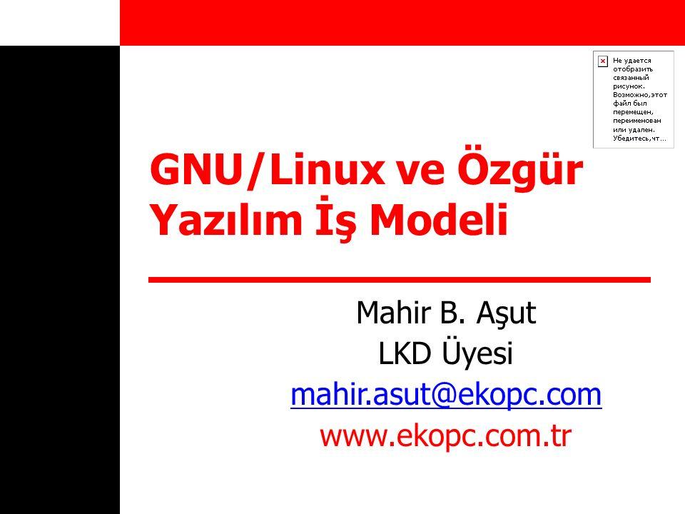 GNU/Linux ve Özgür Yazılım İş Modeli Mahir B. Aşut LKD Üyesi mahir.asut@ekopc.com www.ekopc.com.tr