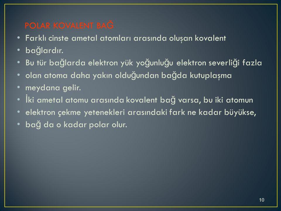 POLAR KOVALENT BA Ğ Farklı cinste ametal atomları arasında oluşan kovalent ba ğ lardır.