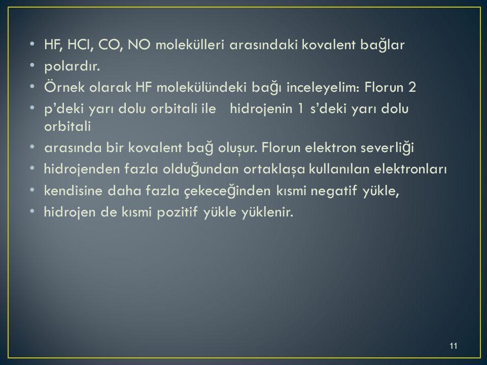 HF, HCI, CO, NO molekülleri arasındaki kovalent ba ğ lar polardır.