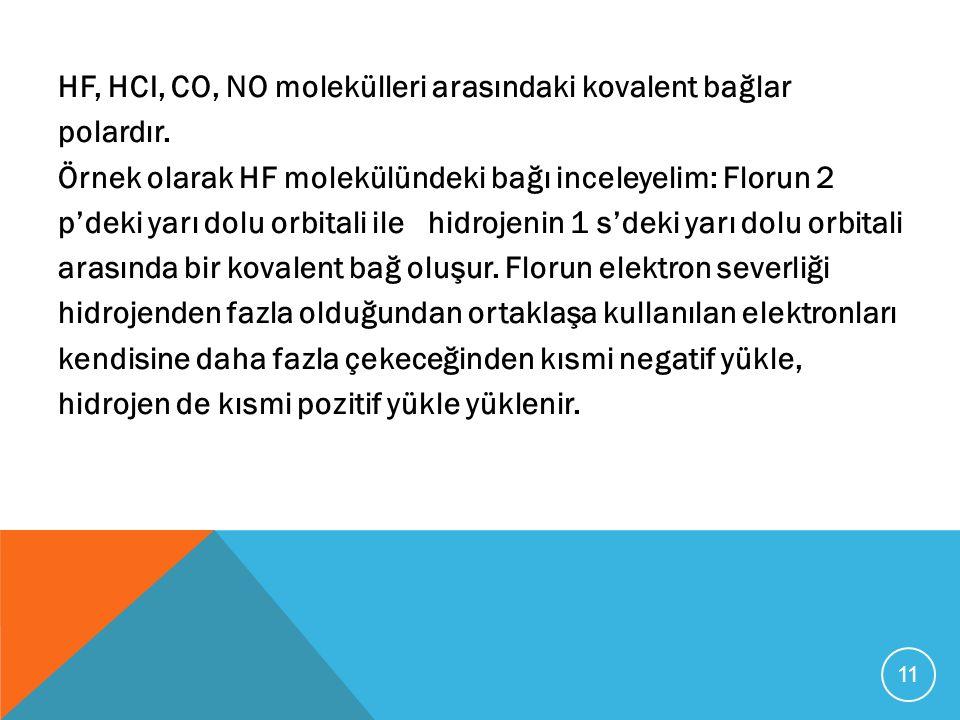 HF, HCI, CO, NO molekülleri arasındaki kovalent bağlar polardır. Örnek olarak HF molekülündeki bağı inceleyelim: Florun 2 p'deki yarı dolu orbitali il