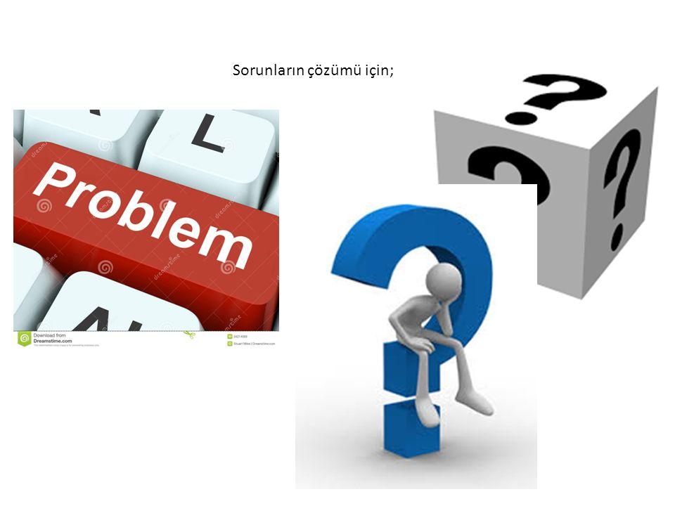 Sorunların çözümü için;