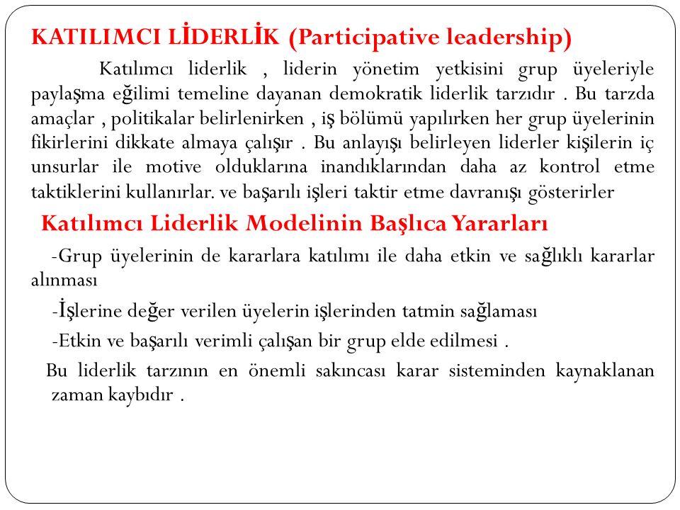 KATILIMCI L İ DERL İ K (Participative leadership) Katılımcı liderlik, liderin yönetim yetkisini grup üyeleriyle payla ş ma e ğ ilimi temeline dayanan demokratik liderlik tarzıdır.