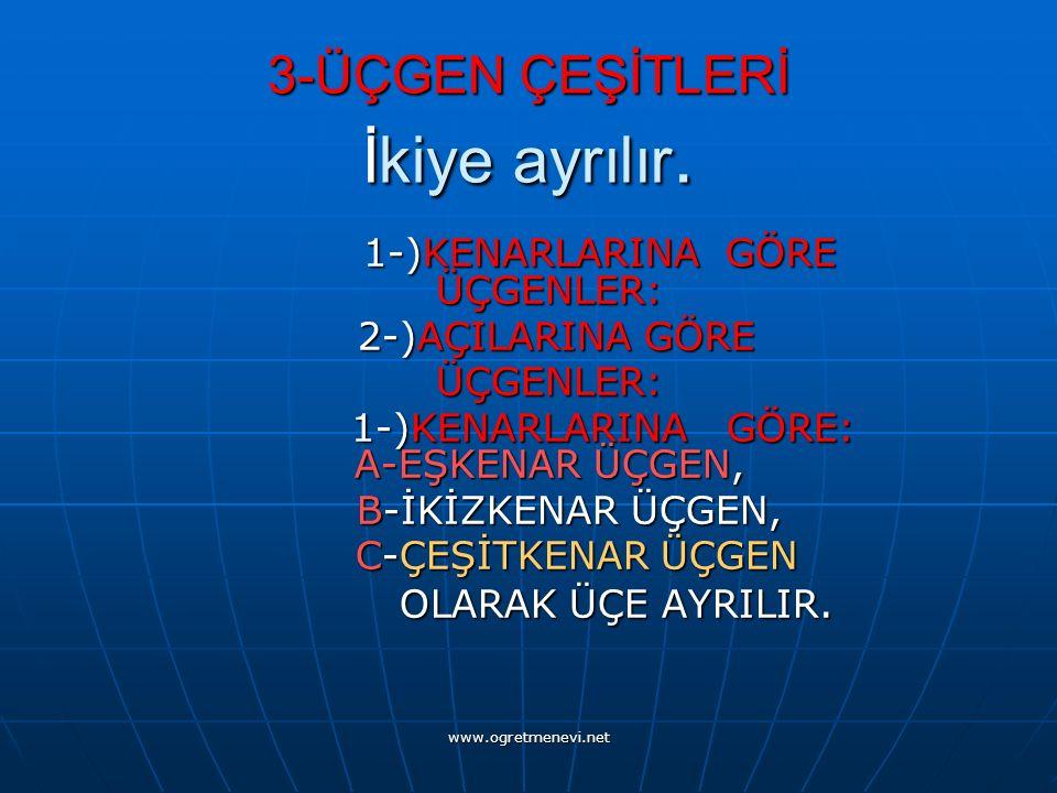 www.ogretmenevi.net 3-ÜÇGEN ÇEŞİTLERİ İkiye ayrılır.