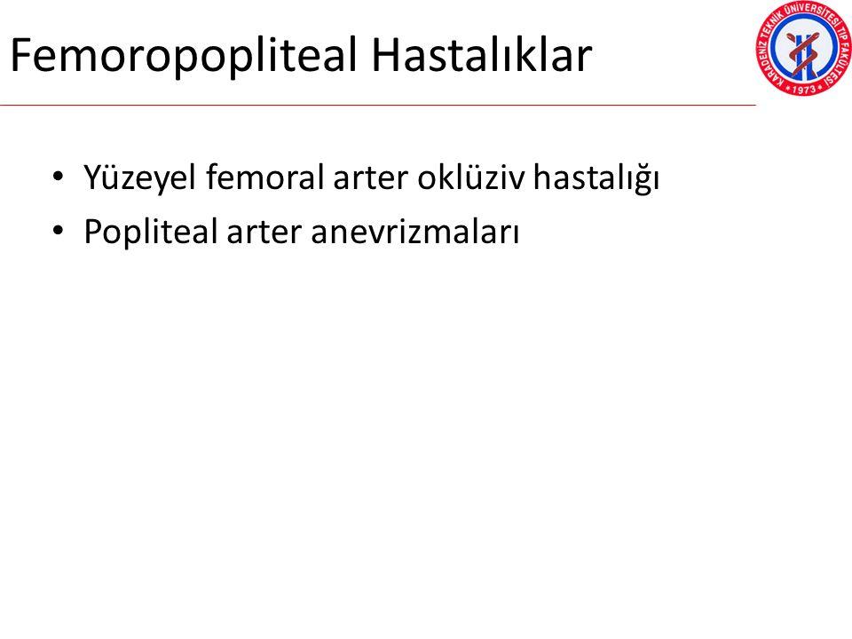 Femoropopliteal Hastalıklar Yüzeyel femoral arter oklüziv hastalığı Popliteal arter anevrizmaları