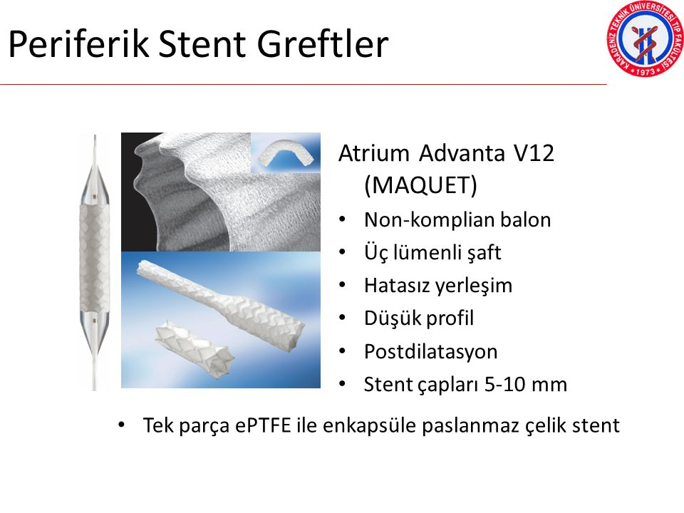Periferik Stent Greftler Atrium Advanta V12 (MAQUET) Non-komplian balon Üç lümenli şaft Hatasız yerleşim Düşük profil Postdilatasyon Stent çapları 5-10 mm Tek parça ePTFE ile enkapsüle paslanmaz çelik stent