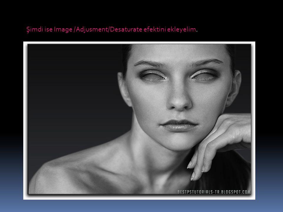 Şimdi ise Image /Adjusment/Desaturate efektini ekleyelim.
