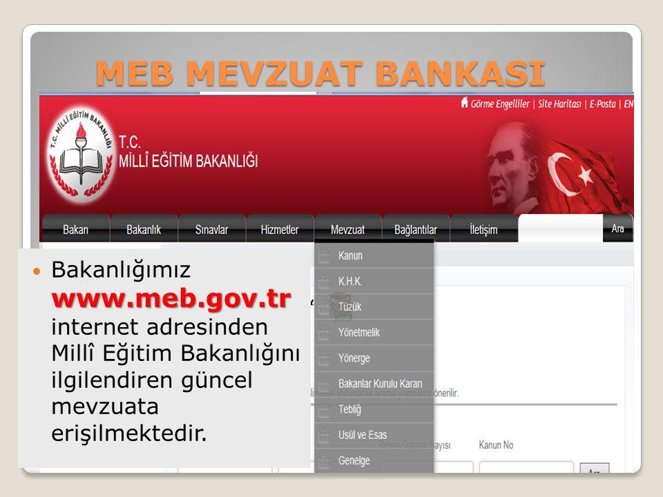MEB MEVZUAT BANKASI www.meb.gov.tr Bakanlığımız www.meb.gov.tr internet adresinden Millî Eğitim Bakanlığını ilgilendiren güncel mevzuata erişilmektedir.